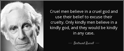 quote-cruel-men-believe-in-a-cruel-god-and-use-their-belief-to-excuse-their-cruelty-only-kindly-bertrand-russell-57-52-14 (1)